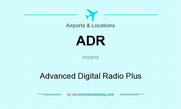What does ADR mean? It stands for Advanced Digital Radio Plus