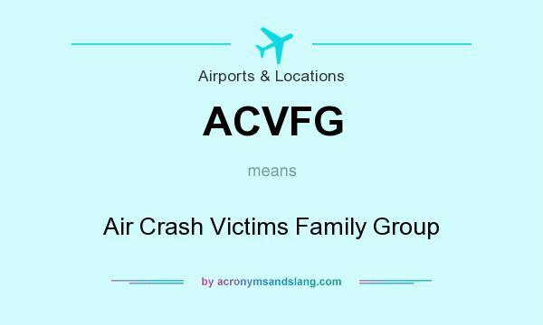 What does ACVFG mean? It stands for Air Crash Victims Family Group