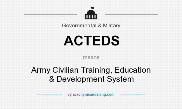 What does ACTEDS mean? It stands for Army Civilian Training, Education & Development System