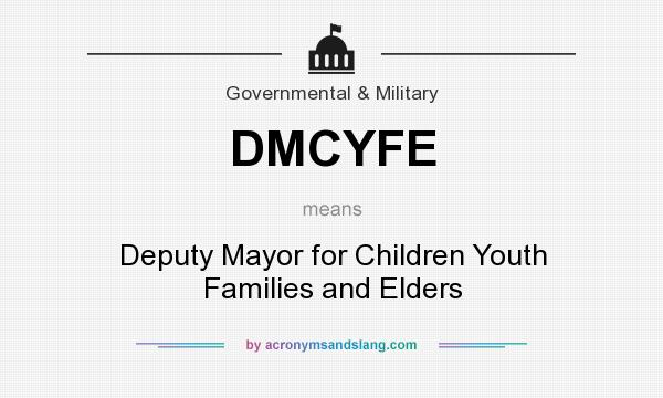 What does DMCYFE mean? It stands for Deputy Mayor for Children Youth Families and Elders