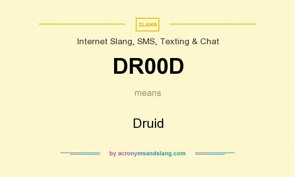 What does DR00D mean? It stands for Druid