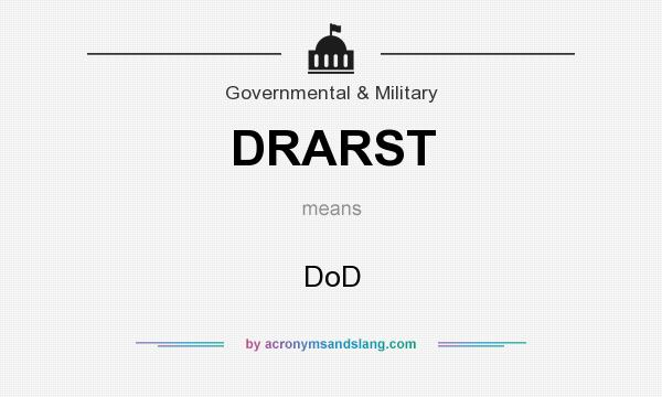 What does DRARST mean? It stands for DoD