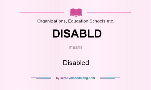 What does DISABLD mean? It stands for Disabled