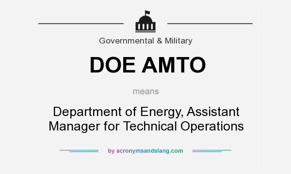 What does DOE AMTO mean? It stands for Department of Energy, Assistant Manager for Technical Operations