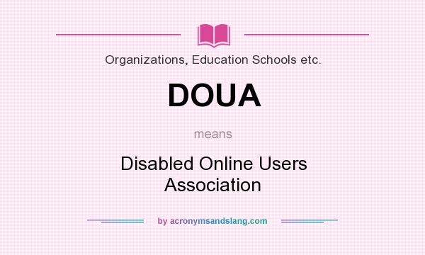 What does DOUA mean? It stands for Disabled Online Users Association