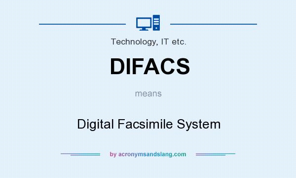 What does DIFACS mean? It stands for Digital Facsimile System