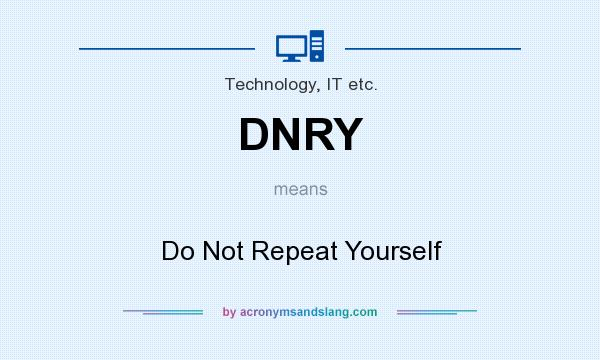 What does DNRY mean? It stands for Do Not Repeat Yourself