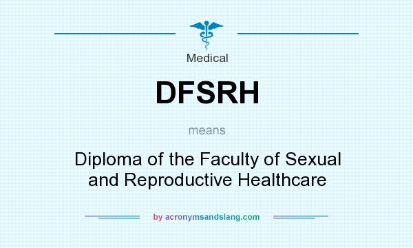What does DFSRH mean? It stands for Diploma of the Faculty of Sexual and Reproductive Healthcare