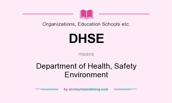 What does DHSE mean? It stands for Department of Health, Safety Environment