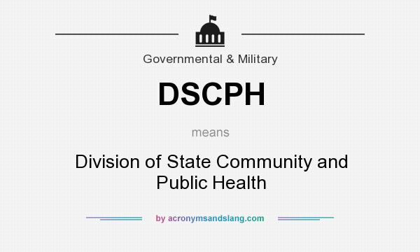 What does DSCPH mean? It stands for Division of State Community and Public Health