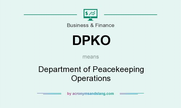 What does DPKO mean? It stands for Department of Peacekeeping Operations