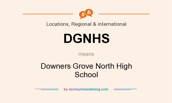 What does DGNHS mean? It stands for Downers Grove North High School
