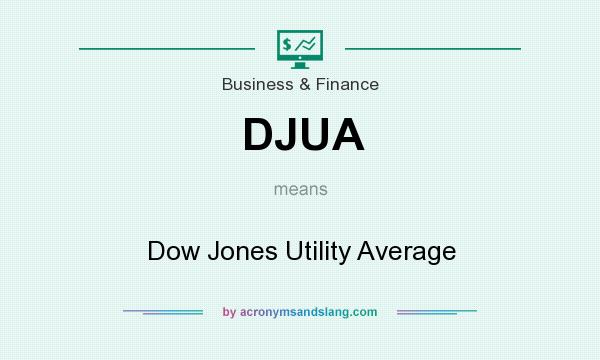 What does DJUA mean? It stands for Dow Jones Utility Average