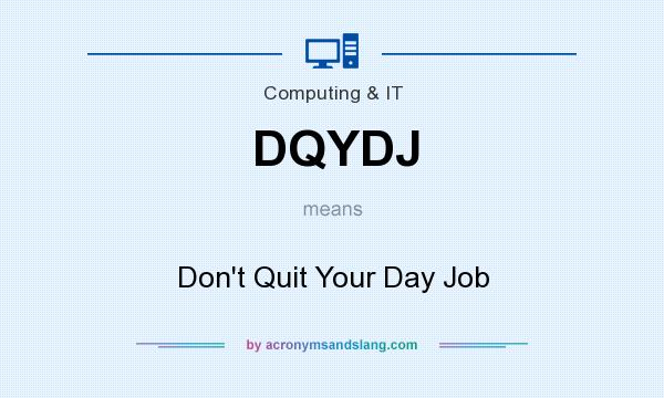 What does DQYDJ mean? It stands for Don`t Quit Your Day Job