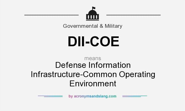 What does DII-COE mean? It stands for Defense Information Infrastructure-Common Operating Environment