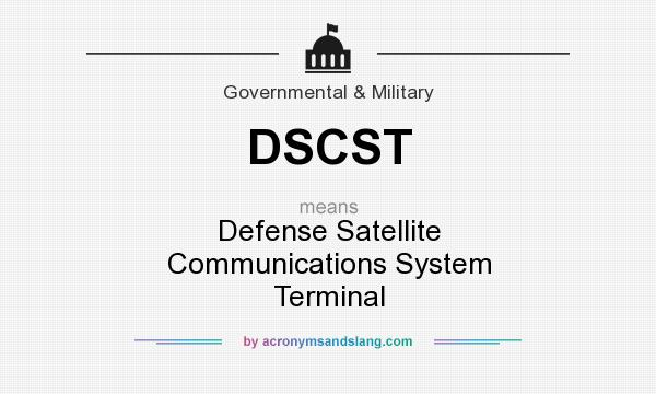 What does DSCST mean? It stands for Defense Satellite Communications System Terminal