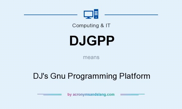 What does DJGPP mean? It stands for DJ`s Gnu Programming Platform
