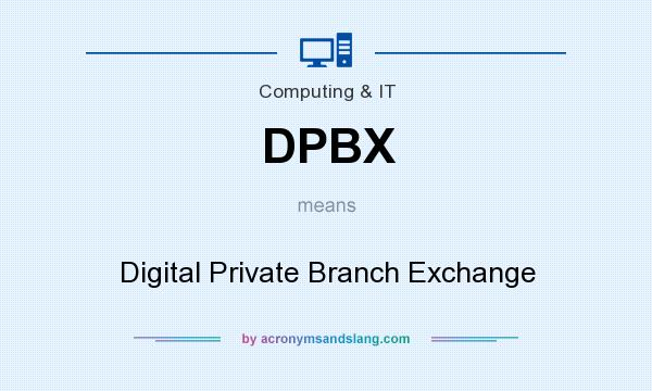 What does DPBX mean? It stands for Digital Private Branch Exchange