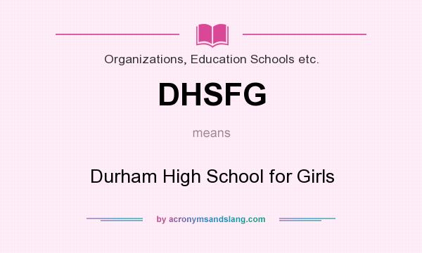 What does DHSFG mean? It stands for Durham High School for Girls