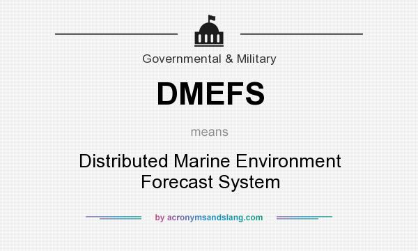 What does DMEFS mean? It stands for Distributed Marine Environment Forecast System
