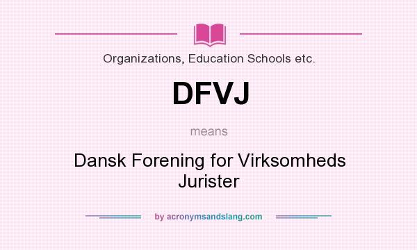 What does DFVJ mean? It stands for Dansk Forening for Virksomheds Jurister