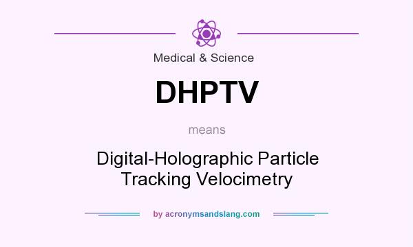 What does DHPTV mean? It stands for Digital-Holographic Particle Tracking Velocimetry