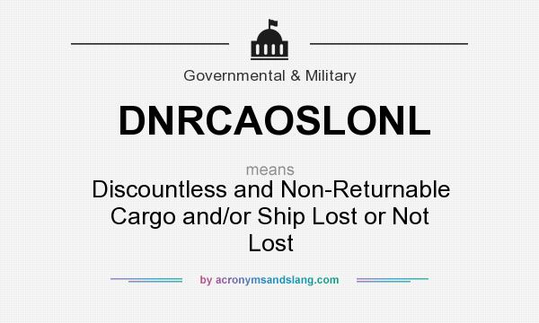 What does DNRCAOSLONL mean? It stands for Discountless and Non-Returnable Cargo and/or Ship Lost or Not Lost