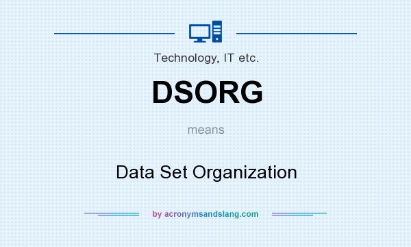 What does DSORG mean? It stands for Data Set Organization