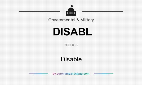 What does DISABL mean? It stands for Disable