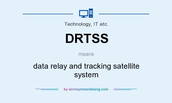 What does DRTSS mean? It stands for data relay and tracking satellite system
