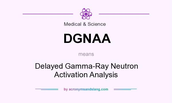 What does DGNAA mean? It stands for Delayed Gamma-Ray Neutron Activation Analysis