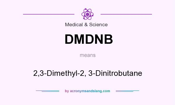 What does DMDNB mean? It stands for 2,3-Dimethyl-2, 3-Dinitrobutane