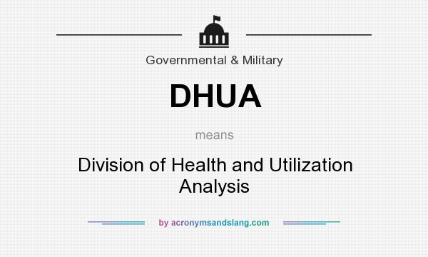 What does DHUA mean? It stands for Division of Health and Utilization Analysis