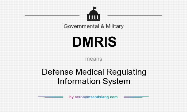 What does DMRIS mean? It stands for Defense Medical Regulating Information System