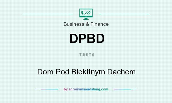 What does DPBD mean? It stands for Dom Pod Blekitnym Dachem