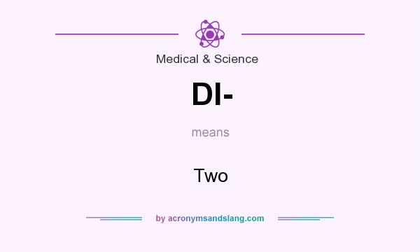 What does DI- mean? It stands for Two