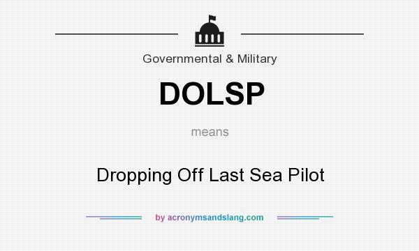 What does DOLSP mean? It stands for Dropping Off Last Sea Pilot