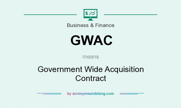 What does GWAC mean? It stands for Government Wide Acquisition Contract