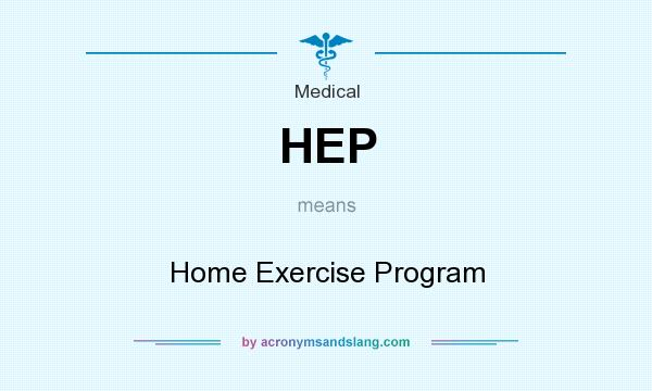 What does HEP mean? It stands for Home Exercise Program