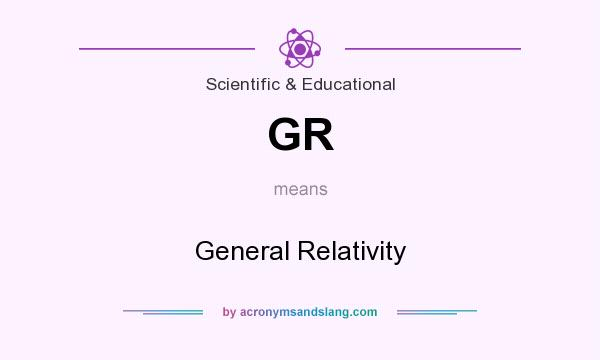 What does GR mean? It stands for General Relativity