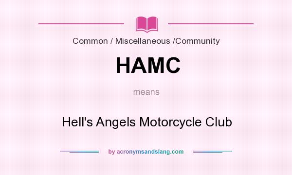 What does HAMC mean? It stands for Hell`s Angels Motorcycle Club