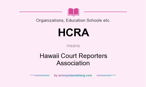 What does HCRA mean? It stands for Hawaii Court Reporters Association