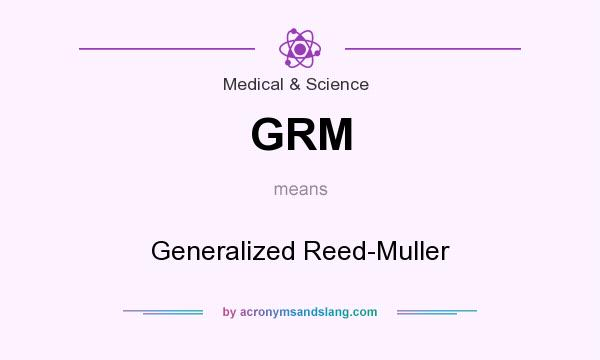 What does GRM mean? It stands for Generalized Reed-Muller