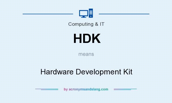 What does HDK mean? It stands for Hardware Development Kit