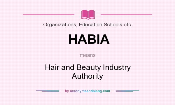 What does HABIA mean? It stands for Hair and Beauty Industry Authority