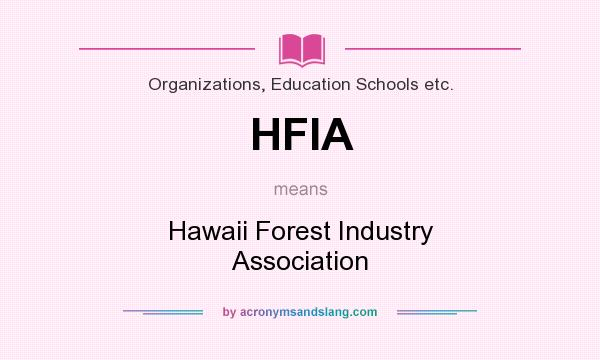 What does HFIA mean? It stands for Hawaii Forest Industry Association