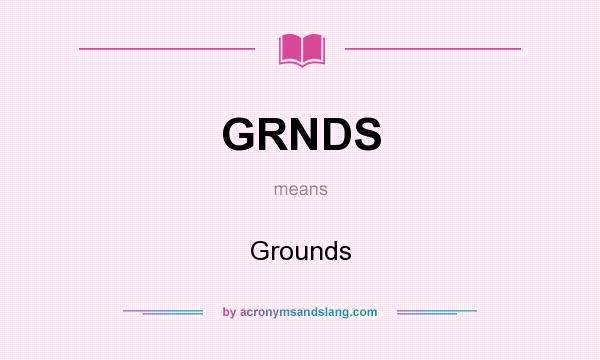 What does GRNDS mean? It stands for Grounds