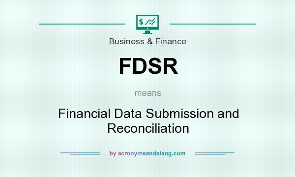 What does FDSR mean? It stands for Financial Data Submission and Reconciliation