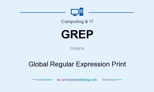 What does GREP mean? It stands for Global Regular Expression Print
