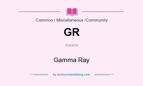 What does GR mean? It stands for Gamma Ray